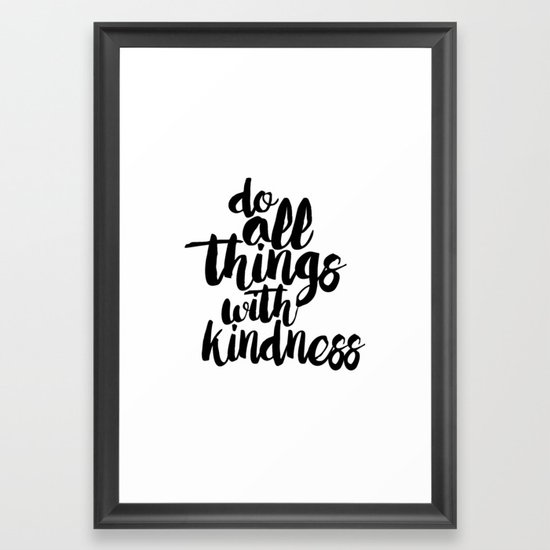 Do All Things With Kindness - Black and White Typography Quote Framed Art  Print