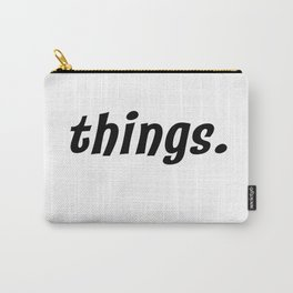 things. Carry-All Pouch