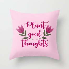 Plant good thoughts. Inspirational quote. Stay optimistic. Everyday mantra. Optimism, positivity. Throw Pillow