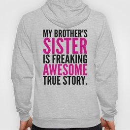 My Brother's Sister is Freaking Awesome True Story Hoody