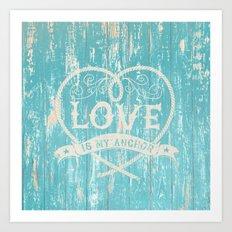 Maritime Design- Love is my anchor on aqua grunge wood background Art Print