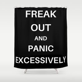 Freak Out and Panic Shower Curtain