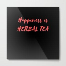 Happiness is Herbal Tea Metal Print