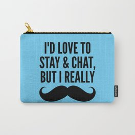 I'd Love to Stay and Chat, But I Really Mustache Must Dash (Blue) Carry-All Pouch