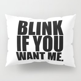 Blink If You Want Me Pillow Sham