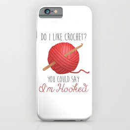 Do I Like Crochet? You Could Say I'm Hooked  |  Red iPhone Case