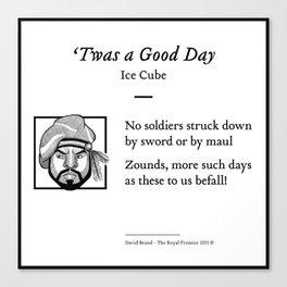 Ice Cube - 'Twas A Good Day (Shakespearean iambic pentameter) Canvas Print
