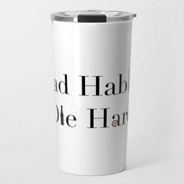 Bad Habits Die Hard Travel Mug
