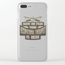 OT No Fear Your Occupational Therapist is Here OT Clear iPhone Case