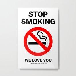 Stop Smoking We Love You Metal Print