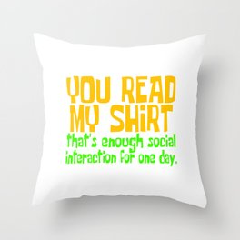 """A Nice Sarcastic Tee """"You Read My Shirt That's Enough Social Interaction For One Day"""" T-shirt Design Throw Pillow"""