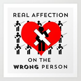 Real Affection on the WRONG Person Art Print