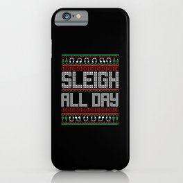 Ugly sweater Sleigh All Day Xmas iPhone Case