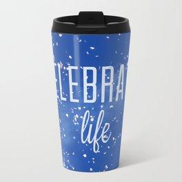 Celebrate life Travel Mug