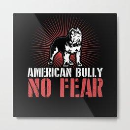 American Bully No Fear Fearless Dog Metal Print