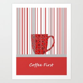 Coffee First With Stripes Art Print