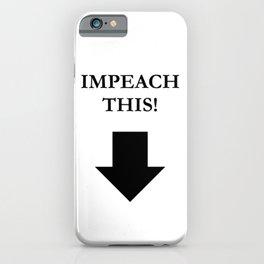 IMPEACH THIS! In black iPhone Case