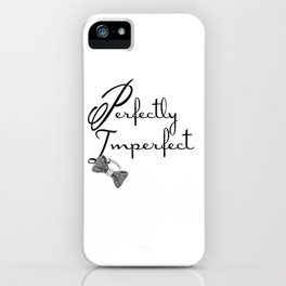 Perfectly Imperfect iPhone Case