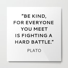 BE KIND - PLATO INSPIRATIONAL QUOTE Metal Print