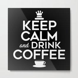 Keep Calm And Drink Coffee Metal Print