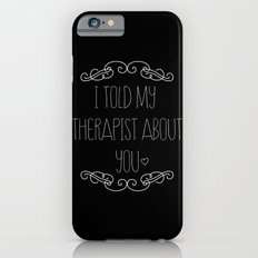 I told my therapist about you Slim Case iPhone 6