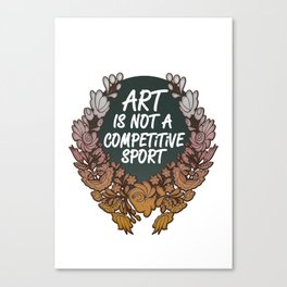 Art is Not A Competitive Sport Canvas Print