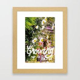 Growing Up Is Hard. Framed Art Print