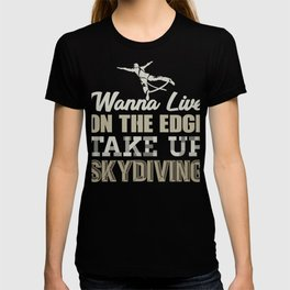 Skydive Wanna Live on the Edge Take up Skydiving T-shirt