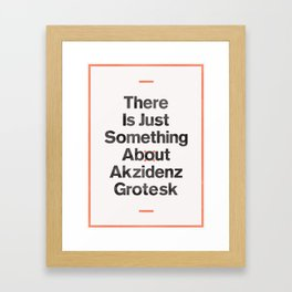 There Is Just Something About Akzidenz Grotesk Framed Art Print