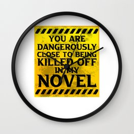 You Are Close To Being Killed Off In My Novel Motive Wall Clock