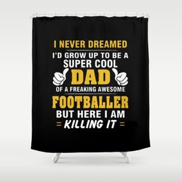 Proud Dad Of Awesome FOOTBALLER Shower Curtain