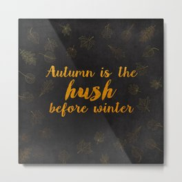 Autum is the hush before winter- Gold Typography on chalkboard Metal Print