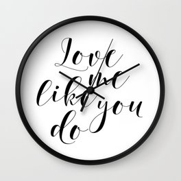 Love me like you do, Printable Poster, Fiancee & Fiance Gift, Instant Download Wall Clock