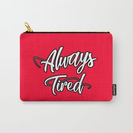 Always Tired Carry-All Pouch