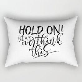 Hold on let me overthink this. (W/RQU) Black text. Rectangular Pillow