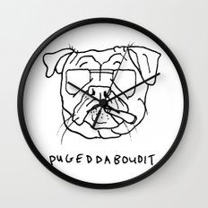 Pugeddaboudit Wall Clock