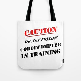 Caution Do Not Follow Coddiwompler In Training Tote Bag