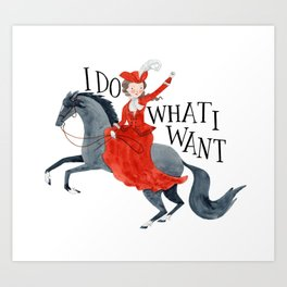 I Do What I Want Art Print