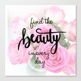 Find the Beauty in every day, Handlettering Quote Canvas Print
