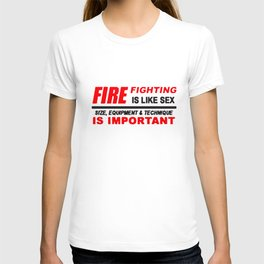 Fire Fighting Is Like Sex Size Quipment And Technique Is Important Firefight T-Shirts T-shirt