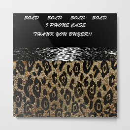 SOLD SOLD SOLD ANIMAL PRINT   I PHONE CASE Metal Print