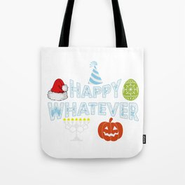 Happy Whatever Halloween Christmas Easter Holiday Tote Bag