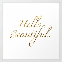 hello beautiful Art Prints featuring Hello Beautiful. by Michaela Palmer