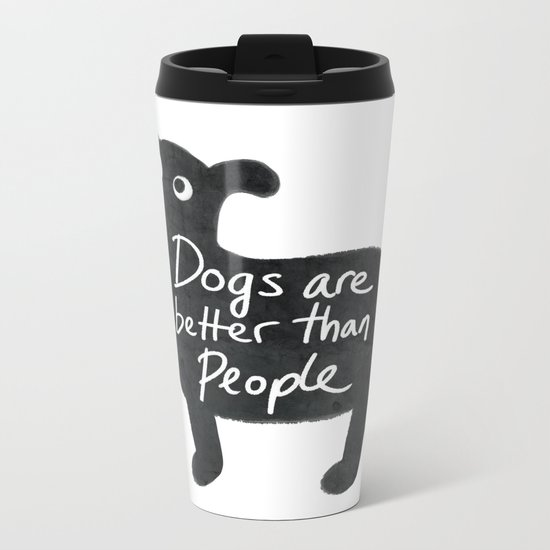 Dogs Are Better Than People Metal Travel Mug