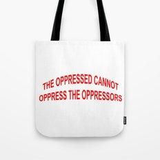 THE OPPRESSED CANNOT OPPRESS THE OPPRESSORS Tote Bag