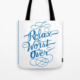Relax the Worst Is over Tote Bag