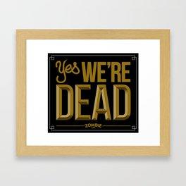 Yes we're DEAD Framed Art Print