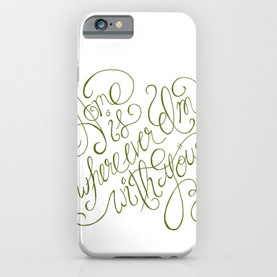 Home is wherever I'm with you.  iPhone & iPod Case