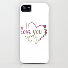 Love Mom Mothers Day Heart iPhone Case