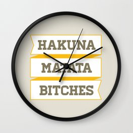 Hakuna Matata Bitches Wall Clock